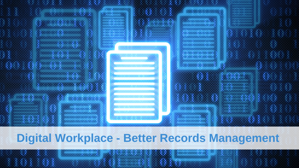 Digital Workplace - Better Records Management