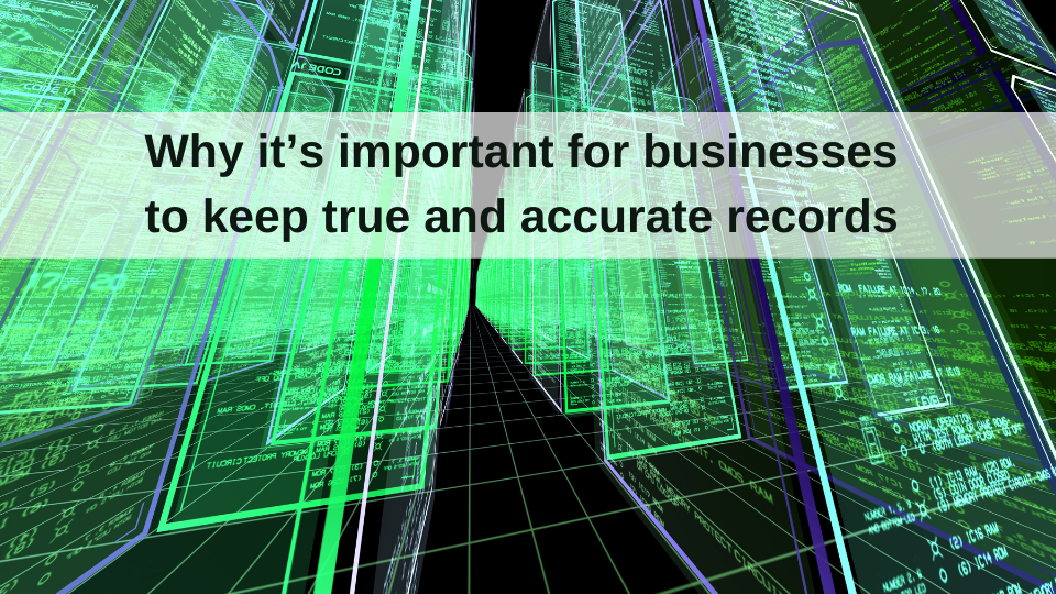 Why it's important for businesses to keep true and accurate records
