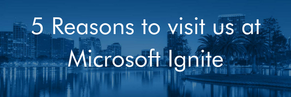 5 Reasons to Visit Us at Microsoft Ignite