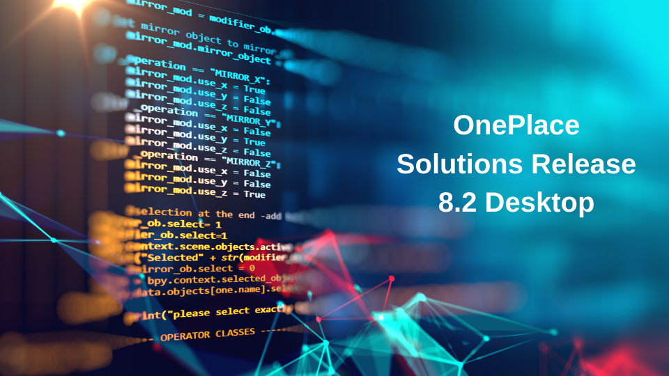 OnePlace Solutions Release 8.2. Desktop