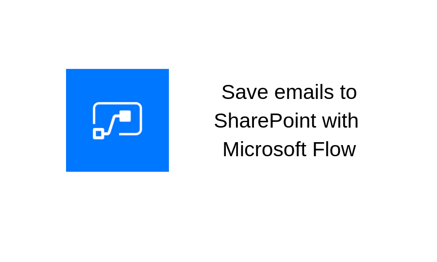Save important emails to SharePoint with Microsoft Flow