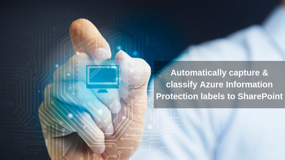 Automatically capture and classify Azure Information Protection labels to SharePoint
