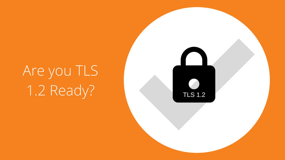 TLS 1.2 and what it means for you