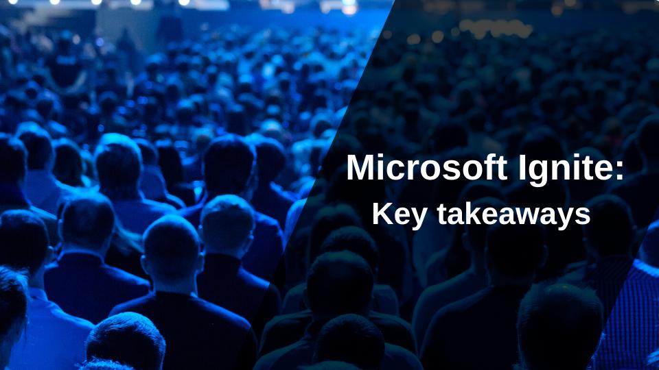 Key Takeaways from Microsoft Ignite 2019