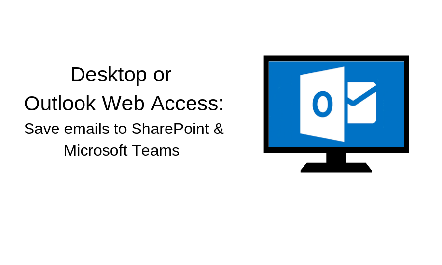 Save emails to SharePoint and Microsoft Teams from your Desktop or Outlook Web Access
