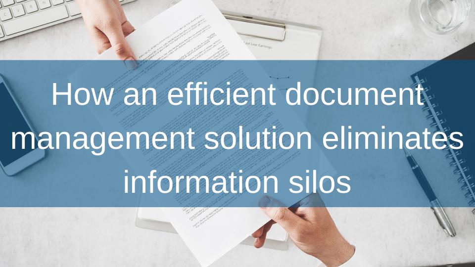 How an efficient document management solution eliminates information silos