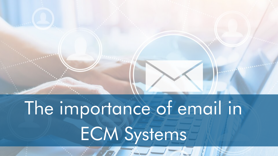 How email plays an important role in Enterprise Content Management Systems
