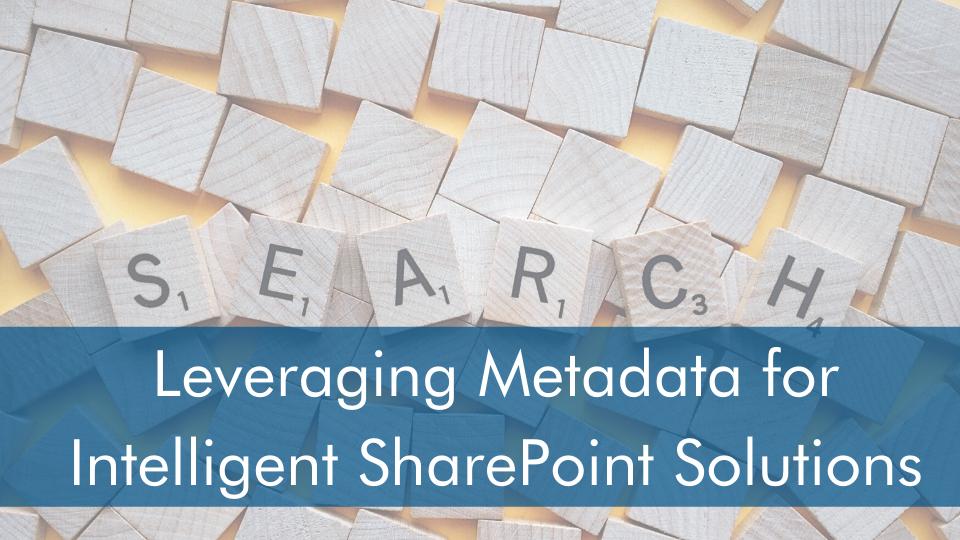 Leveraging metadata for intelligent SharePoint Solutions
