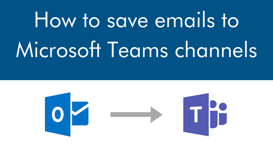 How to save emails to Microsoft Teams channels