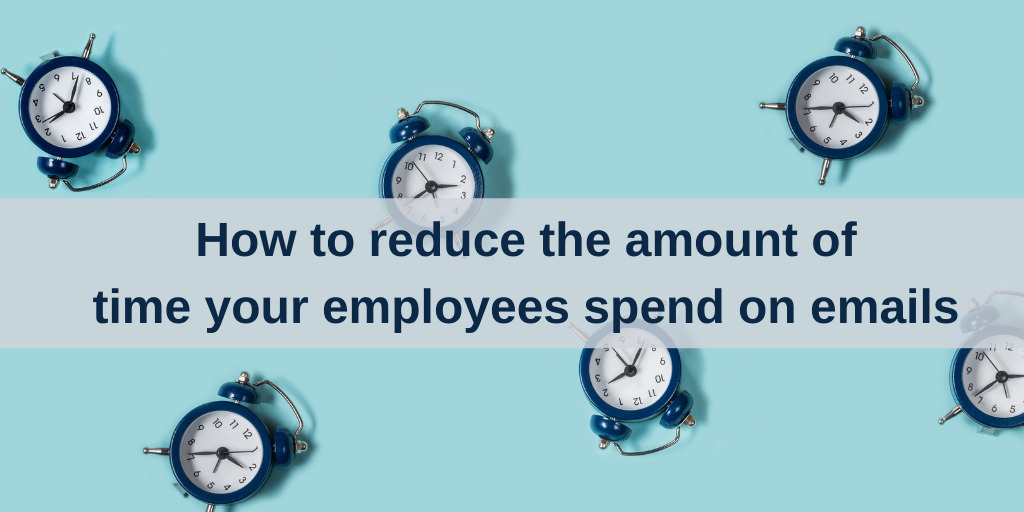 How to reduce the amount of time your employees spend on emails
